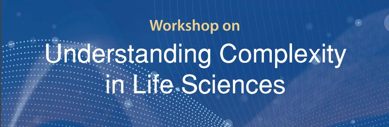 Understanding Complexity in Life Sciences